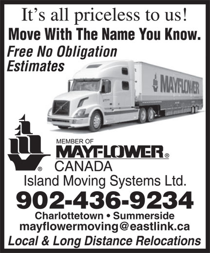 Mayflower Island Moving Systems Ltd (902-436-9234) - Annonce illustrée======= - Local & Long Distance Relocations It s all priceless to us! Move With The Name You Know. Free No Obligation Estimates 902-436-9234 Charlottetown   Summerside