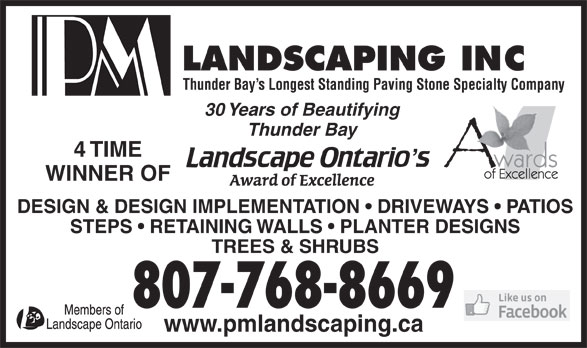 P M Landscaping Inc (807-768-8669) - Annonce illustrée======= - Thunder Bay s Longest Standing Paving Stone Specialty Company 30 Years of Beautifying Thunder Bay 4 TIME WINNER OF DESIGN & DESIGN IMPLEMENTATION   DRIVEWAYS   PATIOS STEPS   RETAINING WALLS   PLANTER DESIGNS TREES & SHRUBS 807-768-8669 www.pmlandscaping.ca