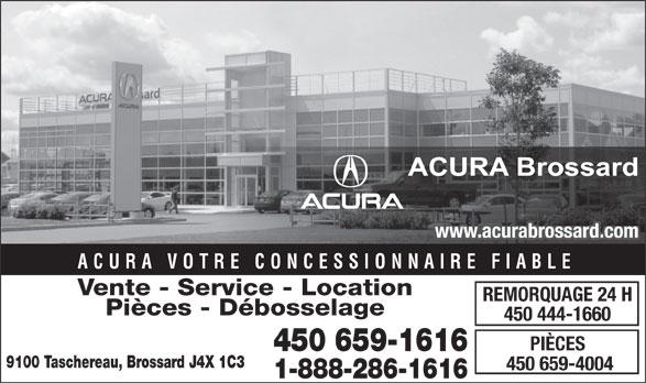 Acura Brossard (1-877-930-1892) - Annonce illustrée======= - www.acurabrossard.com ACURA VOTRE CONCESSIONNAIRE FIABLE Vente - Service - Location REMORQUAGE 24 H Pièces - Débosselage 450 444-1660 PIÈCES 450 659-1616 9100 Taschereau, Brossard J4X 1C3 450 659-4004 1-888-286-1616