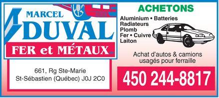 Duval Marcel Fer & Métaux (450-244-8817) - Display Ad - MARCEL DUVAL FER et MÉTAUX 661, Rg Ste-Marie St-Sébastien (Québec) J0J 2C0 ACHETONS  Aluminium  Batteries  Radiateurs  Plomb  Fer  Cuivre  Laiton Achat d¿autos & camions usagés pour ferraille 450 244-8817