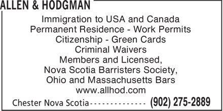 Allen & Hodgman (902-275-2889) - Annonce illustrée======= - Immigration to USA and Canada Permanent Residence - Work Permits Citizenship - Green Cards Criminal Waivers Members and Licensed, Nova Scotia Barristers Society, Ohio and Massachusetts Bars www.allhod.com