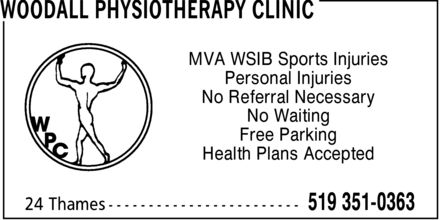 Woodall Physiotherapy Clinic (519-351-0363) - Annonce illustrée======= - WOODALL PHYSIOTHERAPY CLINIC MVA WSIB Sports Injuries Personal Injuries No Referral Necessary No Waiting Free Parking Health Plans Accepted 24 Thames 519 351-0363