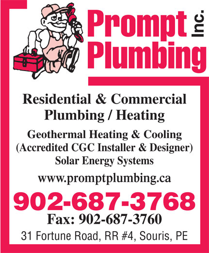 Prompt Plumbing Inc (902-687-3768) - Annonce illustrée======= - Residential & Commercial Plumbing / Heating Geothermal Heating & Cooling (Accredited CGC Installer & Designer) Solar Energy Systems www.promptplumbing.ca 902-687-3768 Fax: 902-687-3760 31 Fortune Road, RR #4, Souris, PE