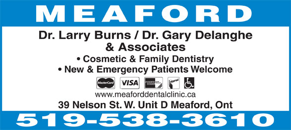Meaford Dental Clinic (519-538-3610) - Display Ad - MEAFORD Dr. Larry Burns / Dr. Gary Delanghe & Associates Cosmetic & Family Dentistry New & Emergency Patients Welcome www.meaforddentalclinic.ca 39 Nelson St. W. Unit D Meaford, Ont  MEAFORD Dr. Larry Burns / Dr. Gary Delanghe & Associates Cosmetic & Family Dentistry New & Emergency Patients Welcome www.meaforddentalclinic.ca 39 Nelson St. W. Unit D Meaford, Ont
