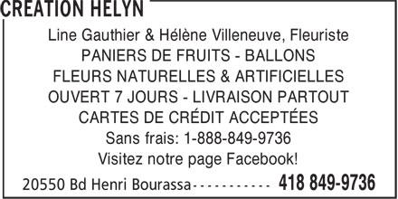 Création Hélyn (418-849-9736) - Annonce illustrée======= - Line Gauthier & Hélène Villeneuve, Fleuriste PANIERS DE FRUITS - BALLONS FLEURS NATURELLES & ARTIFICIELLES OUVERT 7 JOURS - LIVRAISON PARTOUT CARTES DE CRÉDIT ACCEPTÉES Sans frais: 1-888-849-9736 Visitez notre page Facebook!