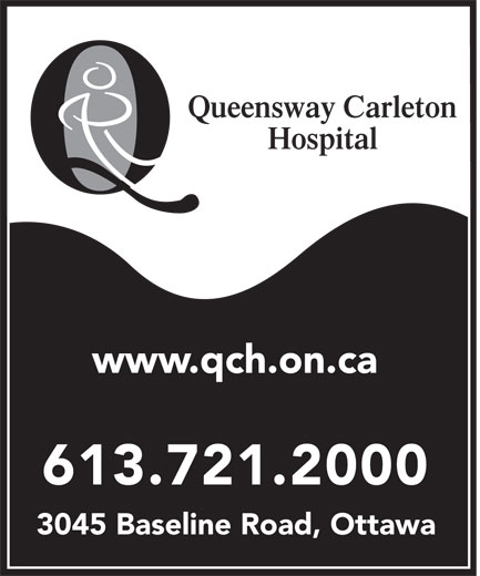 Queensway Carleton Hospital (613-721-2000) - Annonce illustrée======= - Queensway Carleton Hospital www.qch.on.ca 613.721.2000 3045 Baseline Road, Ottawa Queensway Carleton Hospital www.qch.on.ca 613.721.2000 3045 Baseline Road, Ottawa