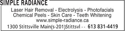 Simple Radiance (613-831-4419) - Display Ad - Laser Hair Removal - Electrolysis - Photofacials Chemical Peels - Skin Care - Teeth Whitening www.simple-radiance.ca  Laser Hair Removal - Electrolysis - Photofacials Chemical Peels - Skin Care - Teeth Whitening www.simple-radiance.ca