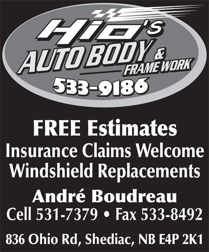 Hio's Auto Body (506-533-9186) - Display Ad - FREE Estimates Insurance Claims Welcome Windshield Replacements André Boudreau Cell 531-7379   Fax 533-8492 836 Ohio Rd, Shediac, NB E4P 2K1