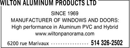 Les Produits Aluminium Wilton Ltée (514-326-2502) - Annonce illustrée======= - SINCE 1969 MANUFACTURER OF WINDOWS AND DOORS: High performance in Aluminum PVC and Hybrid www.wiltonpanorama.com SINCE 1969 MANUFACTURER OF WINDOWS AND DOORS: High performance in Aluminum PVC and Hybrid www.wiltonpanorama.com SINCE 1969 MANUFACTURER OF WINDOWS AND DOORS: High performance in Aluminum PVC and Hybrid www.wiltonpanorama.com