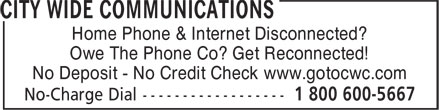 City Wide Communications (902-457-5000) - Annonce illustrée======= - Home Phone & Internet Disconnected? Owe The Phone Co? Get Reconnected! No Deposit - No Credit Check www.gotocwc.com  Home Phone & Internet Disconnected? Owe The Phone Co? Get Reconnected! No Deposit - No Credit Check www.gotocwc.com  Home Phone & Internet Disconnected? Owe The Phone Co? Get Reconnected! No Deposit - No Credit Check www.gotocwc.com