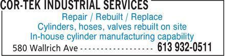 Cor-Tek Industrial Services (613-932-0511) - Annonce illustrée======= - Repair / Rebuilt / Replace Cylinders, hoses, valves rebuilt on site In-house cylinder manufacturing capability