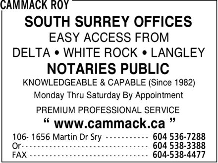 Cammack Roy (604-536-7288) - Display Ad - SOUTH SURREY OFFICES EASY ACCESS FROM DELTA  WHITE ROCK  LANGLEY NOTARIES PUBLIC KNOWLEDGEABLE & CAPABLE (Since 1982) Monday Thru Saturday By Appointment PREMIUM PROFESSIONAL SERVICE ¿ www.cammack.ca ¿