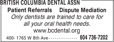 British Columbia Dental Assn (604-736-7202) - Annonce illustrée======= - Patient Referrals Dispute Mediation Only dentists are trained to care for all your oral health needs. www.bcdental.org Patient Referrals Dispute Mediation Only dentists are trained to care for all your oral health needs. www.bcdental.org