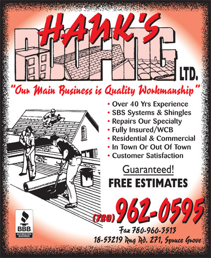 Hank's Roofing Ltd (780-962-0595) - Display Ad - Over 40 Yrs Experience SBS Systems & Shingles Repairs Our Specialty Fully Insured/WCB Residential & Commercial In Town Or Out Of Town Customer Satisfaction (780) Over 40 Yrs Experience SBS Systems & Shingles Repairs Our Specialty Fully Insured/WCB Residential & Commercial In Town Or Out Of Town Customer Satisfaction (780)