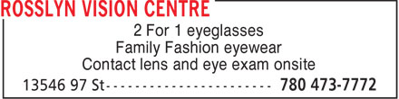 Rosslyn Vision Center (780-473-7772) - Annonce illustrée======= - 2 For 1 eyeglasses Family Fashion eyewear Contact lens and eye exam onsite