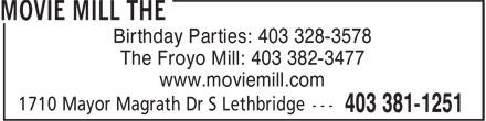 The Movie Mill (403-381-1251) - Display Ad - Birthday Parties: 403 328-3578 The Froyo Mill: 403 382-3477 www.moviemill.com