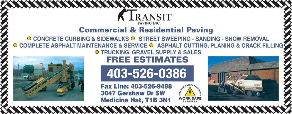 Transit Paving Inc (403-526-0386) - Display Ad - STREET SWEEPING - SANDING - SNOW REMOVAL * CONCRETE CURBING & SIDEWALKS * ASPHALT CUTTING, PLANING & CRACK FILLING * COMPLETE ASPHALT MAINTENANCE & SERVICE * TRUCKING, GRAVEL SUPPLY & SALES * Fax Line: 3047 Gershaw Dr SW Medicine Hat, T1B 3N1