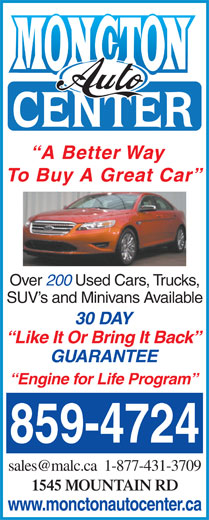 Moncton Auto Center (506-859-4724) - Annonce illustrée======= - A Better Way To Buy A Great Car Over 200 Used Cars, Trucks, SUV s and Minivans Available 30 DAY Like It Or Bring It Back GUARANTEE Engine for Life Program 859-4724 1545 MOUNTAIN RD www.monctonautocenter.ca