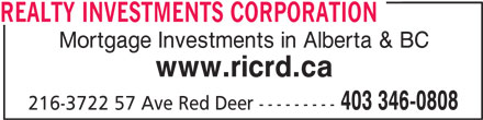 Realty Investments Corporation (403-346-0808) - Display Ad - Mortgage Investments in Alberta & BC www.ricrd.ca 403 346-0808 216-3722 57 Ave Red Deer --------- REALTY INVESTMENTS CORPORATION