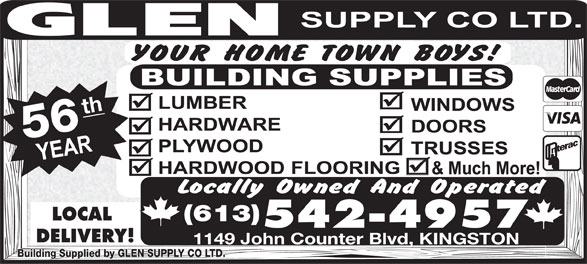 Glen Supply Co Ltd (613-542-4957) - Display Ad - th1149 John Counter Blvd, KINGSTON 56 LOCAL (613) 542-4957 DELIVERY! Building Supplied by GLEN SUPPLY CO LTD. th1149 John Counter Blvd, KINGSTON 56 LOCAL (613) 542-4957 DELIVERY! Building Supplied by GLEN SUPPLY CO LTD.