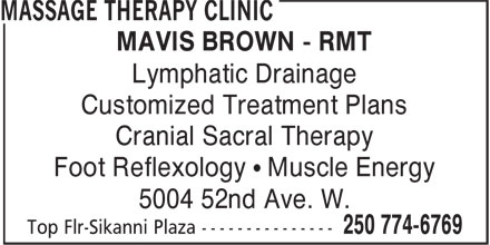 Massage Therapy Clinic (250-774-6769) - Annonce illustrée======= - MAVIS BROWN - RMT Lymphatic Drainage Customized Treatment Plans Cranial Sacral Therapy Foot Reflexology • Muscle Energy 5004 52nd Ave. W.