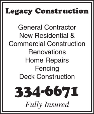 Legacy Construction (867-334-6671) - Display Ad - Legacy Construction General Contractor New Residential & Commercial Construction Renovations Home Repairs Fencing Deck Construction 334-6671 Fully Insured