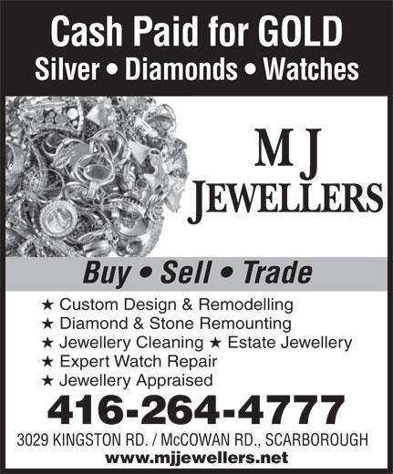 M J Jewellers (416-264-4777) - Annonce illustrée======= - Cash Paid for GOLD Silver   Diamonds   Watches Buy   Sell   Trade Custom Design & Remodelling Diamond & Stone Remounting Jewellery Cleaning Estate Jewellery Expert Watch Repair Jewellery Appraised 416-264-4777 3029 KINGSTON RD. / McCOWAN RD., SCARBOROUGH www.mjjewellers.net