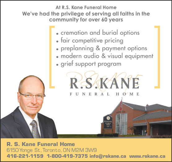 Kane Funeral Home Ltd (416-221-1159) - Display Ad - preplanning & payment options modern audio & visual equipment grief support program R.S. Kane Funeral Home 6150 Yonge St, Toronto, ON M2M 3W9 416-221-1159  1-800-419-7375 info rskane.ca www.rskane.ca fair competitive pricing cremation and burial options
