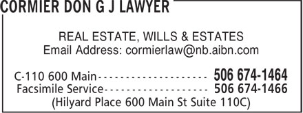 Cormier Don G J Lawyer (506-674-1464) - Display Ad - 506 674-1464 Facsimile Service ------------------- 506 674-1466 REAL ESTATE, WILLS & ESTATES