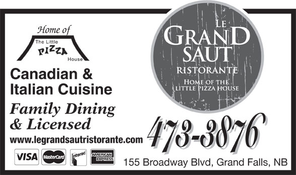 Le Grand Saut Ristorante (506-473-3876) - Annonce illustrée======= - Home of Canadian & Italian Cuisine Family Dining & Licensed www.legrandsautristorante.com 473-3876 473-3876 155 Broadway Blvd, Grand Falls, NB