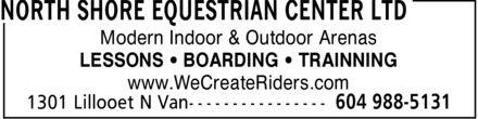 North Shore Equestrian Center Ltd (604-988-5131) - Annonce illustrée======= - Modern Indoor & Outdoor Arenas LESSONS ¿ BOARDING ¿ TRAINNING www.WeCreateRiders.com Modern Indoor & Outdoor Arenas LESSONS ¿ BOARDING ¿ TRAINNING www.WeCreateRiders.com
