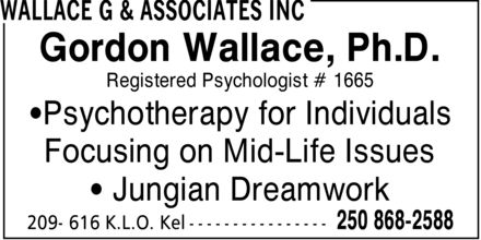 Wallace G & Associates Inc (250-868-2588) - Display Ad - Gordon Wallace, Ph.D. Registered Psychologist # 1665 ¿Psychotherapy for Individuals Focusing on Mid-Life Issues ¿ Jungian Dreamwork