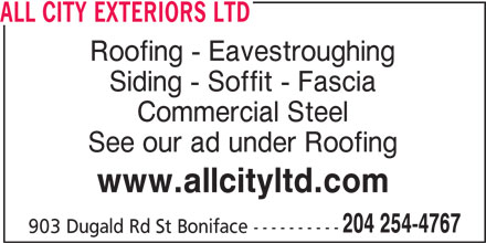 All City Exteriors Ltd (204-254-4767) - Display Ad - Siding - Soffit - Fascia Commercial Steel See our ad under Roofing www.allcityltd.com 204 254-4767 903 Dugald Rd St Boniface ---------- Roofing - Eavestroughing Siding - Soffit - Fascia Commercial Steel See our ad under Roofing www.allcityltd.com 204 254-4767 903 Dugald Rd St Boniface ---------- ALL CITY EXTERIORS LTD ALL CITY EXTERIORS LTD Roofing - Eavestroughing