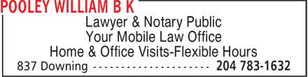 Pooley William B K (204-783-1632) - Display Ad - Lawyer & Notary Public Your Mobile Law Office Home & Office Visits-Flexible Hours  Lawyer & Notary Public Your Mobile Law Office Home & Office Visits-Flexible Hours