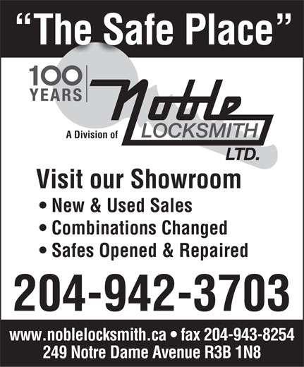 Noble Locksmith Ltd (204-942-3703) - Display Ad - The Safe Place A Division of Visit our Showroom New & Used Sales Combinations Changed Safes Opened & Repaired 204-942-3703 www.noblelocksmith.ca   fax 204-943-8254 249 Notre Dame Avenue R3B 1N8
