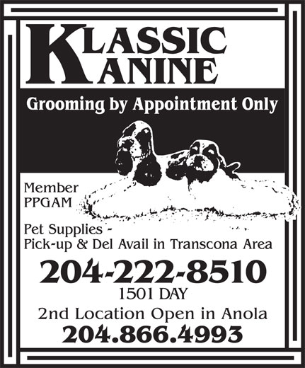 Klassic Kanine (204-222-8510) - Display Ad - 1501 DAY 2nd Location Open in Anola 204.866.4993 204-222-8510 1501 DAY 2nd Location Open in Anola 204.866.4993 204-222-8510 204-222-8510 1501 DAY 2nd Location Open in Anola 204.866.4993 204-222-8510 1501 DAY 2nd Location Open in Anola 204.866.4993