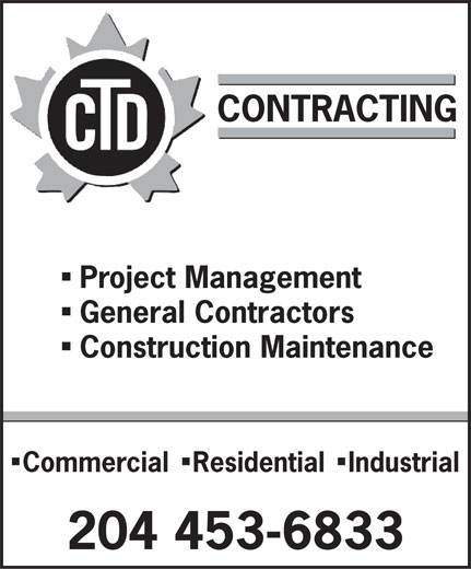 CTD Contracting (204-453-6833) - Display Ad - CONTRACTING n Project Management n General Contractors n Construction Maintenance n n Commercial Residential Industrial 204 453-6833