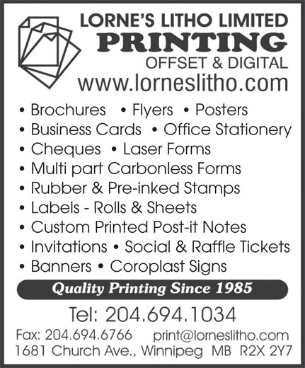 Lorne's Litho Limited (204-694-1034) - Annonce illustrée======= - Brochures     Flyers    Posters Business Cards    Office Stationery Cheques    Laser Forms Multi part Carbonless Forms Rubber & Pre-inked Stamps Labels - Rolls & Sheets Custom Printed Post-it Notes Invitations   Social & Raffle Tickets Banners   Coroplast Signs