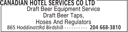Canadian Hotel Services Co Ltd (204-668-3810) - Annonce illustrée======= - Draft Beer Equipment Service Draft Beer Taps, Hoses And Regulators  Draft Beer Equipment Service Draft Beer Taps, Hoses And Regulators