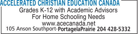 Accelerated Christian Education Canada (204-428-5332) - Display Ad - Grades K-12 with Academic Advisors For Home Schooling Needs www.acecanada.net Grades K-12 with Academic Advisors For Home Schooling Needs www.acecanada.net