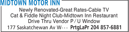 Midtown Motor Inn (204-857-6881) - Annonce illustrée======= - Newly Renovated-Great Rates-Cable TV Cat & Fiddle Night Club-Midtown Inn Restaurant Drive Thru Vendor P / U Window Newly Renovated-Great Rates-Cable TV Cat & Fiddle Night Club-Midtown Inn Restaurant Drive Thru Vendor P / U Window