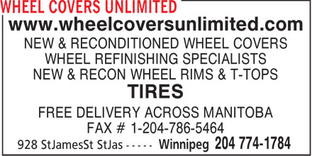 Wheel Covers Unlimited (204-774-1784) - Annonce illustrée======= - www.wheelcoversunlimited.com NEW & RECONDITIONED WHEEL COVERS WHEEL REFINISHING SPECIALISTS NEW & RECON WHEEL RIMS & T-TOPS TIRES FREE DELIVERY ACROSS MANITOBA FAX # 1-204-786-5464