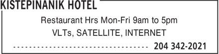 Kistepinanik Hotel (204-342-2021) - Annonce illustrée======= - Restaurant Hrs Mon-Fri 9am to 5pm VLTs, SATELLITE, INTERNET Restaurant Hrs Mon-Fri 9am to 5pm VLTs, SATELLITE, INTERNET