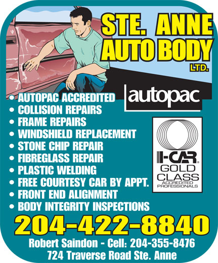 Ste Anne Auto Body Ltd (204-422-8840) - Annonce illustrée======= - LTD. AUTOPAC ACCREDITED COLLISION REPAIRS FRAME REPAIRS WINDSHIELD REPLACEMENT STONE CHIP REPAIR FIBREGLASS REPAIR PLASTIC WELDING FREE COURTESY CAR BY APPT. FRONT END ALIGNMENT BODY INTEGRITY INSPECTIONS 204-422-8840 Robert Saindon - Cell: 204-355-8476 724 Traverse Road Ste. Anne