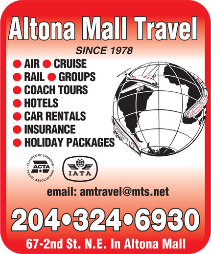 Altona Mall Travel (204-324-6930) - Display Ad - HOTELS CAR RENTALS Altona Mall Travel INSURANCE SINCE 1978 AIR CRUISE RAIL GROUPS COACH TOURS HOLIDAY PACKAGES ALLIANCEOFCANADIANTRAVELASSOCIATIONS ACTA 204 324 6930 67-2nd St. N.E. In Altona Mall