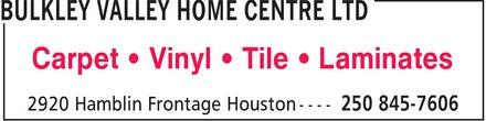Bulkley Valley Home Centre Houston (250-845-7606) - Annonce illustrée======= - Carpet ¿ Vinyl ¿ Tile ¿ Laminates