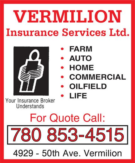 Vermilion Insurance Services Ltd (780-853-4515) - Display Ad - For Quote Call: 780 853-4515 FARM AUTO HOME COMMERCIAL OILFIELD VERMILION Insurance Services Ltd. LIFE