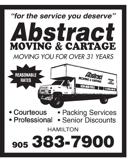 "Abstract Moving & Cartage (905-383-7900) - Annonce illustrée======= - Abstract MOVING & CARTAGE ""for the service you deserve"" MOVING YOU FOR OVER 31 YEARS REASONABLE RATES  Courteous  Professional  Packing Services  Senior Discounts HAMILTON 905 383-7900 Abstract MOVING & CARTAGE ""for the service you deserve"" MOVING YOU FOR OVER 31 YEARS REASONABLE RATES  Courteous  Professional  Packing Services  Senior Discounts HAMILTON 905 383-7900"