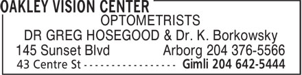 Oakley Vision Center (204-642-5444) - Annonce illustrée======= - OPTOMETRISTS DR GREG HOSEGOOD & Dr. K. Borkowsky 145 Sunset Blvd Arborg 204 376-5566