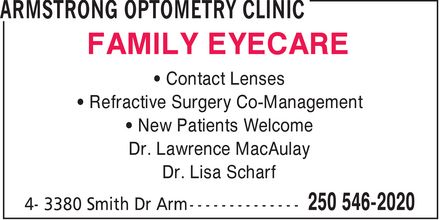 Armstrong Optometry Clinic (250-546-2020) - Display Ad - FAMILY EYECARE ¿ Contact Lenses ¿ Refractive Surgery Co-Management ¿ New Patients Welcome Dr. Lawrence MacAulay Dr. Lisa Scharf